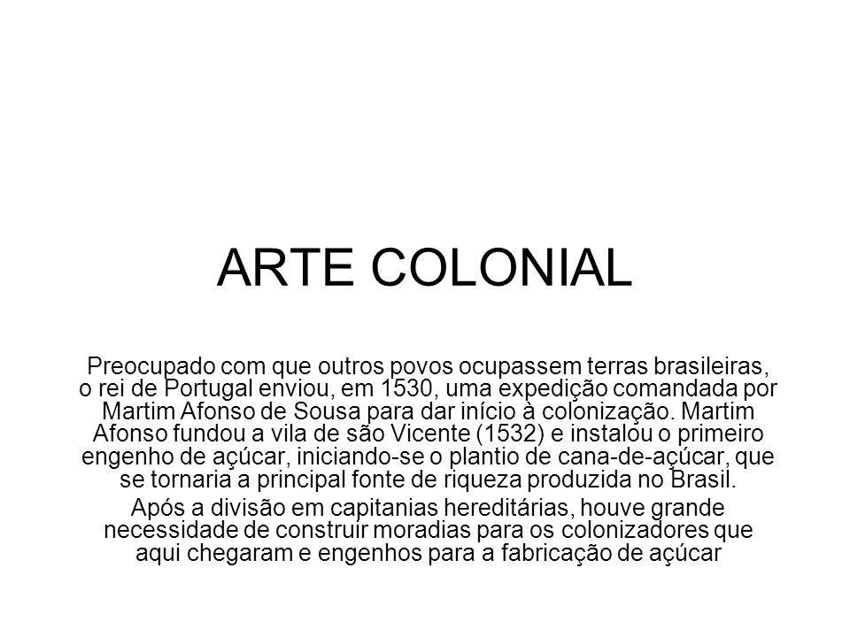 ARTE COLONIAL Preocupado com que outros povos ocupassem terras brasileiras, o rei de Portugal enviou, em 1530, uma expedição comandada por Martim Afon