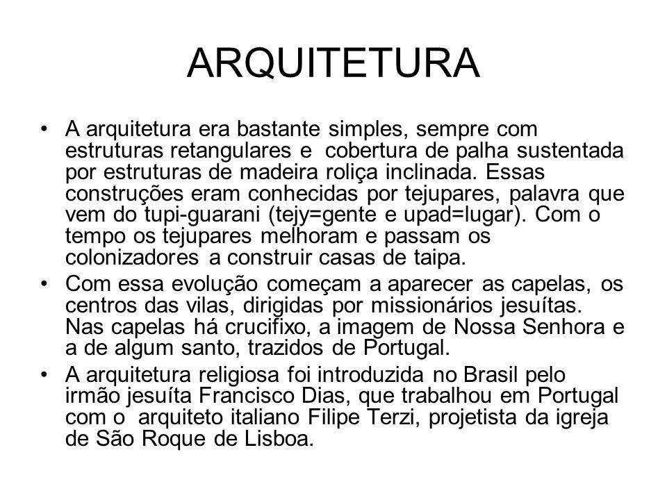 ARQUITETURA A arquitetura era bastante simples, sempre com estruturas retangulares e cobertura de palha sustentada por estruturas de madeira roliça in