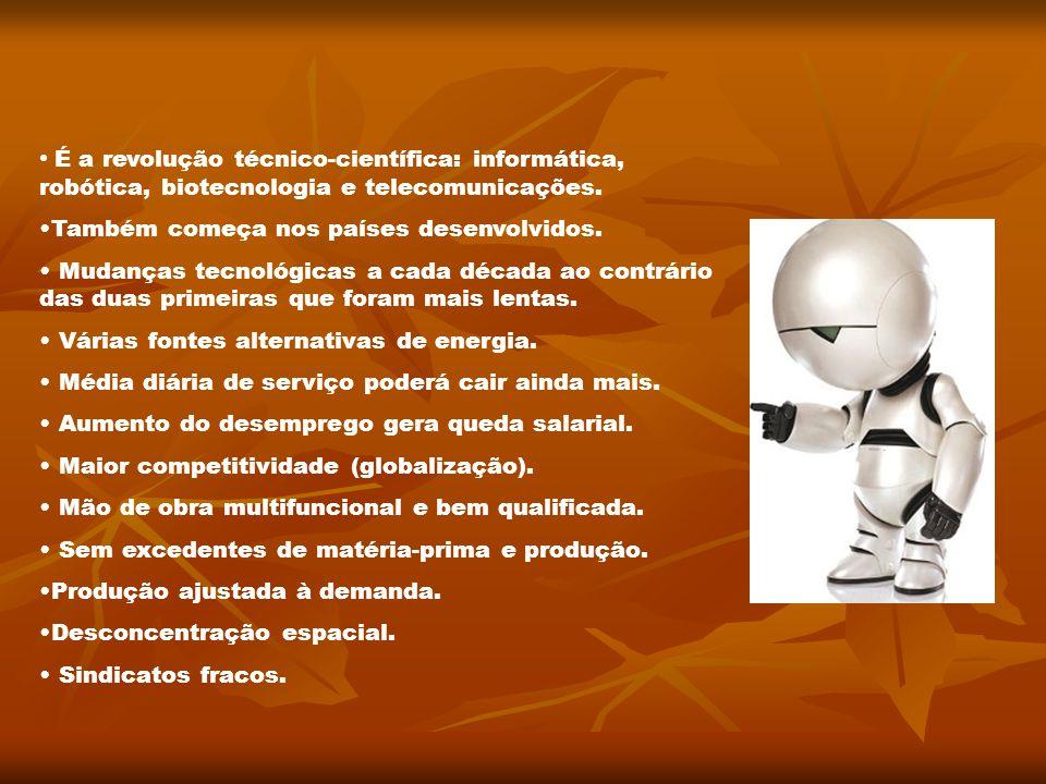 É a revolução técnico-científica: informática, robótica, biotecnologia e telecomunicações. Também começa nos países desenvolvidos. Mudanças tecnológic