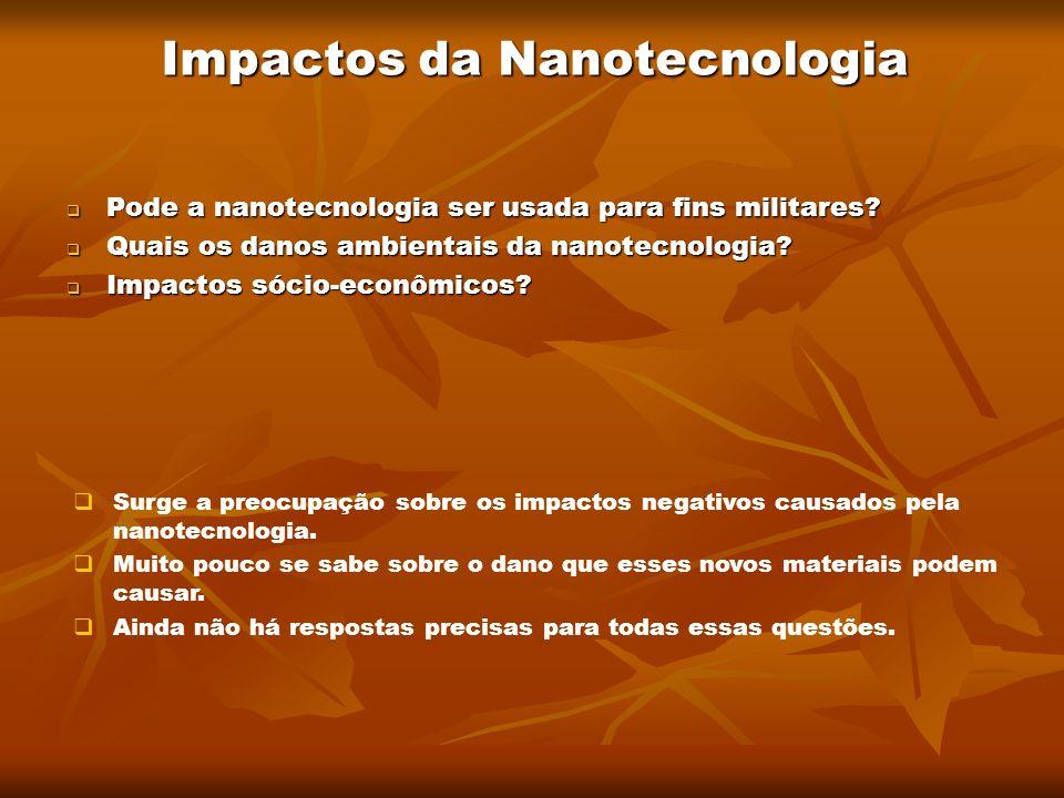 Impactos da Nanotecnologia Pode a nanotecnologia ser usada para fins militares? Pode a nanotecnologia ser usada para fins militares? Quais os danos am