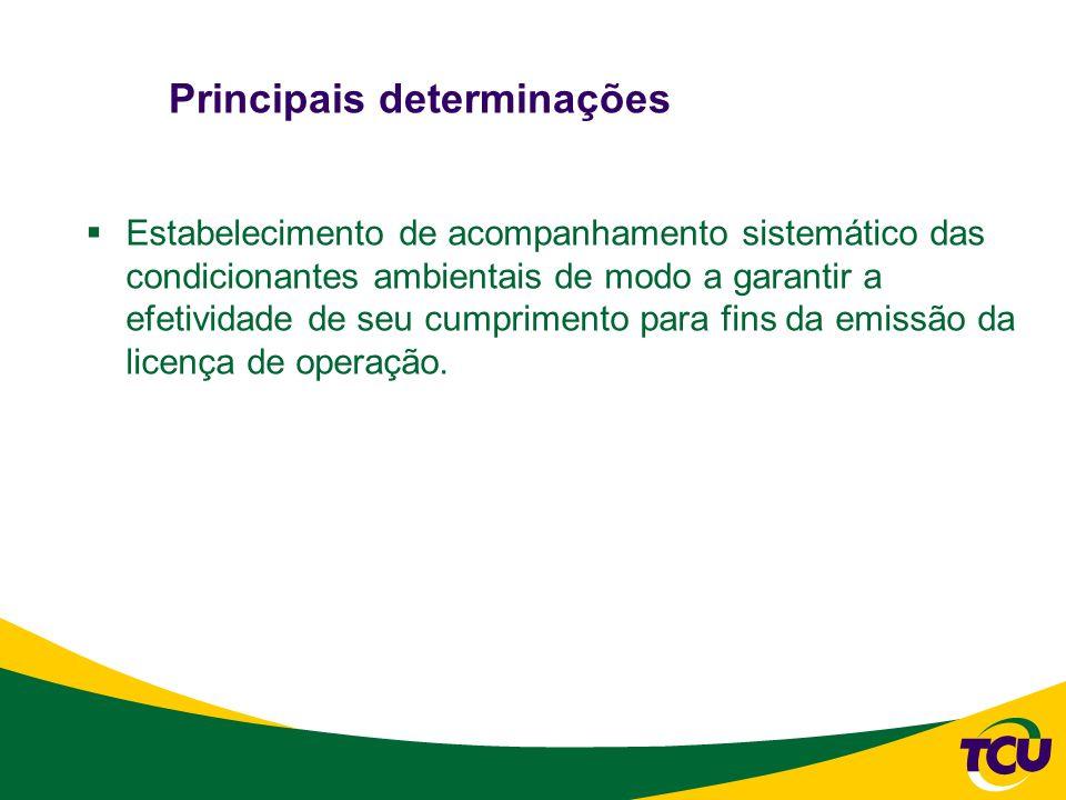 Principais recomendações Criação de relatório consolidado para avaliação (ex post) dos impactos mitigados e não mitigados, das boas práticas observadas e dos benefícios ambientais decorrentes do processo de licenciamento, com base no desempenho ambiental do empreendimento autorizado pelo Ibama; Desenvolvimento de indicadores de impactos e riscos ambientais e de benefícios para cada tipologia de obra, incorporação ao Sislic para geração de relatórios gerenciais e elaboração de plano de acompanhamento dos impactos ambientais e dos benefícios para cada obra com base em tais indicadores;
