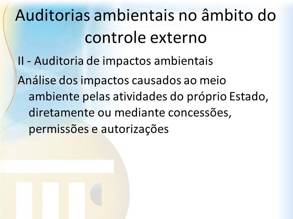 Auditorias ambientais no âmbito do controle externo II - Auditoria de impactos ambientais Análise dos impactos causados ao meio ambiente pelas ativida