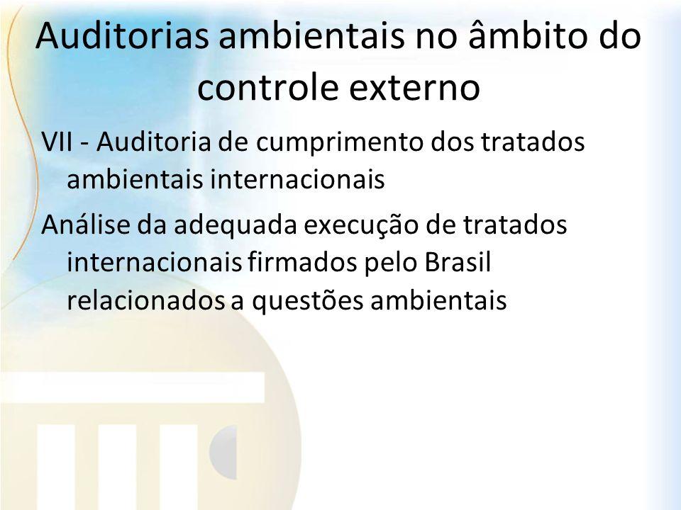 Auditorias ambientais no âmbito do controle externo VII - Auditoria de cumprimento dos tratados ambientais internacionais Análise da adequada execução