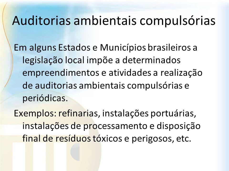 Auditorias ambientais compulsórias Em alguns Estados e Municípios brasileiros a legislação local impõe a determinados empreendimentos e atividades a r
