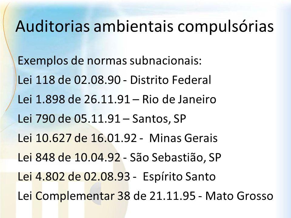 Auditorias ambientais compulsórias Exemplos de normas subnacionais: Lei 118 de 02.08.90 - Distrito Federal Lei 1.898 de 26.11.91 – Rio de Janeiro Lei