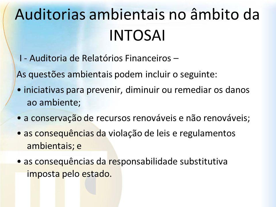 Auditorias ambientais no âmbito da INTOSAI I - Auditoria de Relatórios Financeiros – As questões ambientais podem incluir o seguinte: iniciativas para