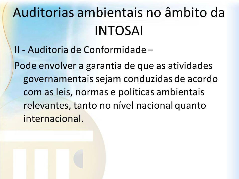 Auditorias ambientais no âmbito da INTOSAI II - Auditoria de Conformidade – Pode envolver a garantia de que as atividades governamentais sejam conduzi