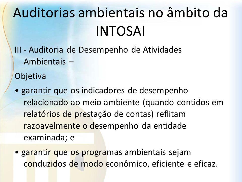 Auditorias ambientais no âmbito da INTOSAI III - Auditoria de Desempenho de Atividades Ambientais – Objetiva garantir que os indicadores de desempenho