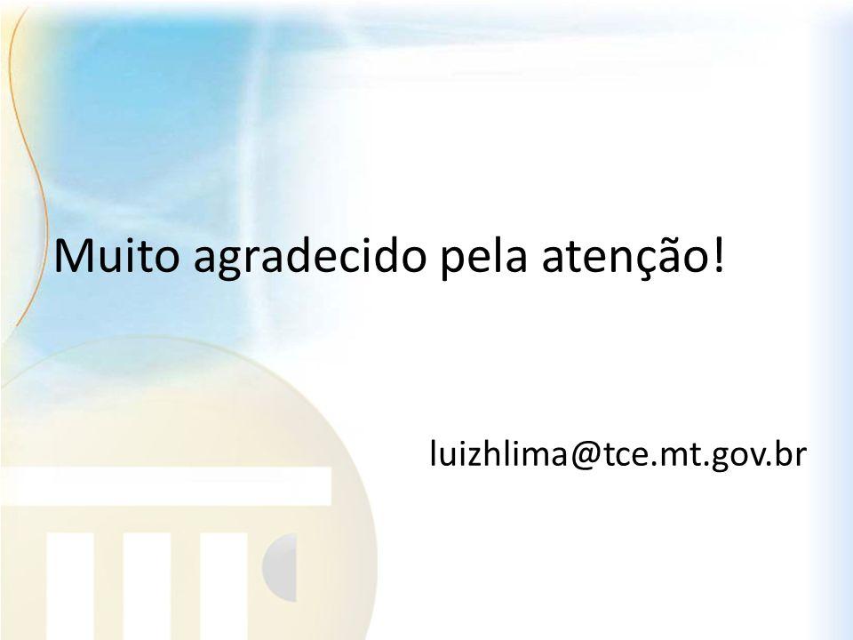 Muito agradecido pela atenção! luizhlima@tce.mt.gov.br
