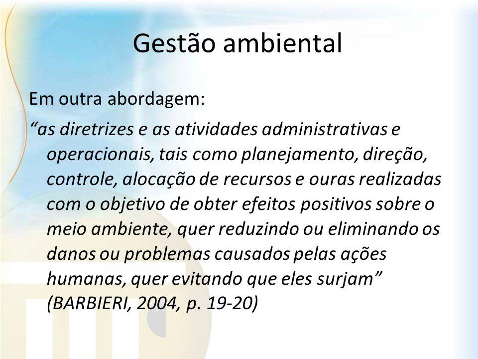 Gestão ambiental Em outra abordagem: as diretrizes e as atividades administrativas e operacionais, tais como planejamento, direção, controle, alocação