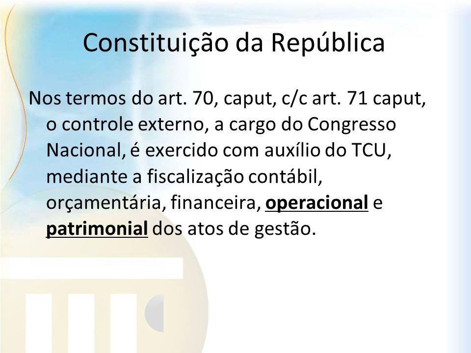 Constituição da República Nos termos do art. 70, caput, c/c art. 71 caput, o controle externo, a cargo do Congresso Nacional, é exercido com auxílio d