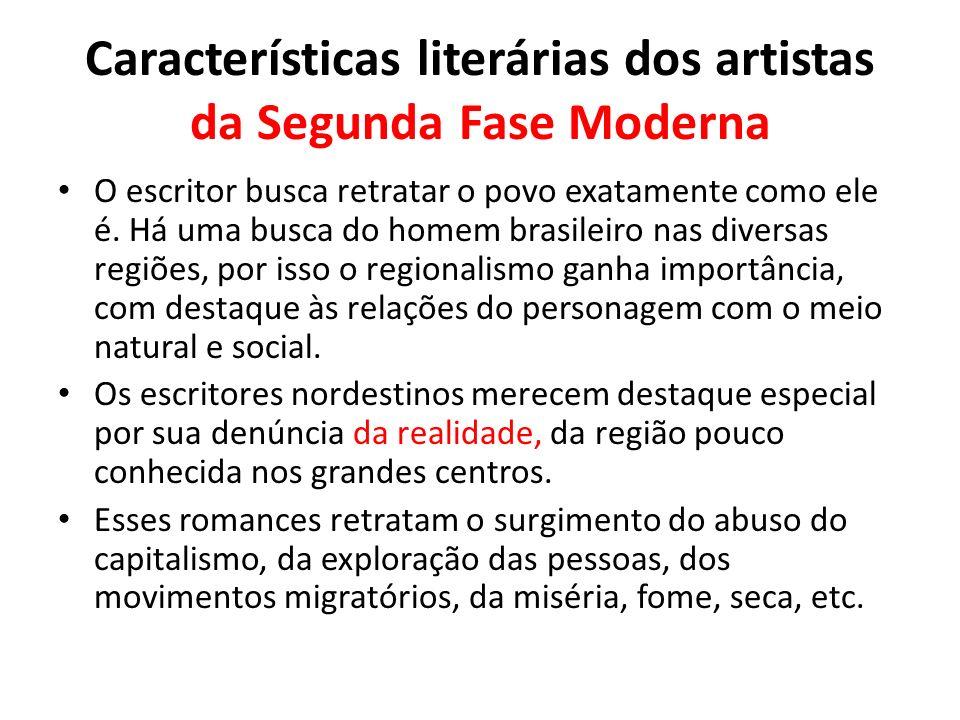 Características literárias dos artistas da Segunda Fase Moderna O escritor busca retratar o povo exatamente como ele é. Há uma busca do homem brasilei