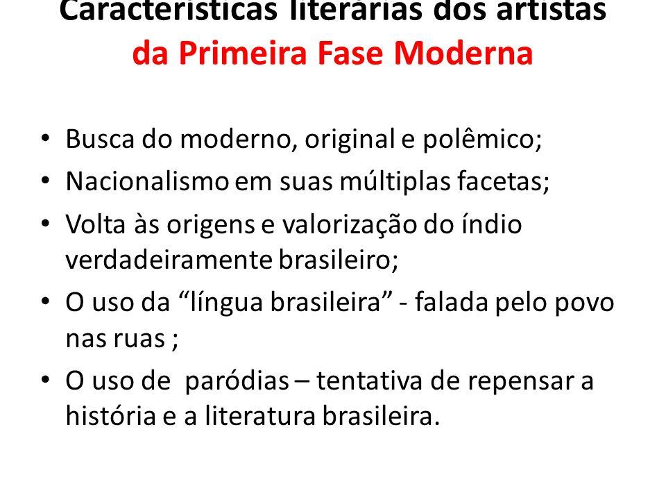Características literárias dos artistas da Primeira Fase Moderna Busca do moderno, original e polêmico; Nacionalismo em suas múltiplas facetas; Volta