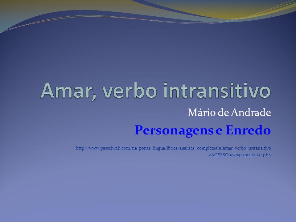 Mário de Andrade Personagens e Enredo http://www.passeiweb.com/na_ponta_lingua/livros/analises_completas/a/amar_verbo_intransitivo