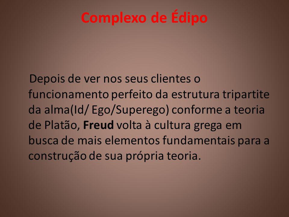 Complexo de Édipo Depois de ver nos seus clientes o funcionamento perfeito da estrutura tripartite da alma(Id/ Ego/Superego) conforme a teoria de Plat