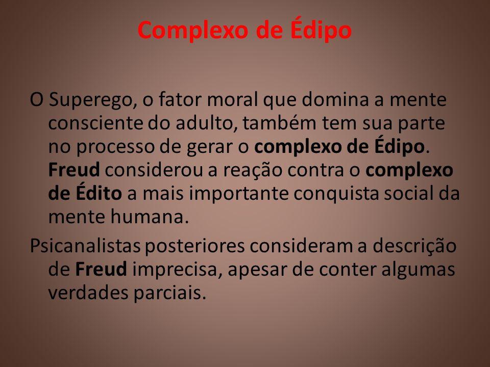 Complexo de Édipo O Superego, o fator moral que domina a mente consciente do adulto, também tem sua parte no processo de gerar o complexo de Édipo. Fr