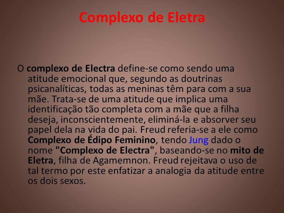 Complexo de Eletra O complexo de Electra define-se como sendo uma atitude emocional que, segundo as doutrinas psicanalíticas, todas as meninas têm par