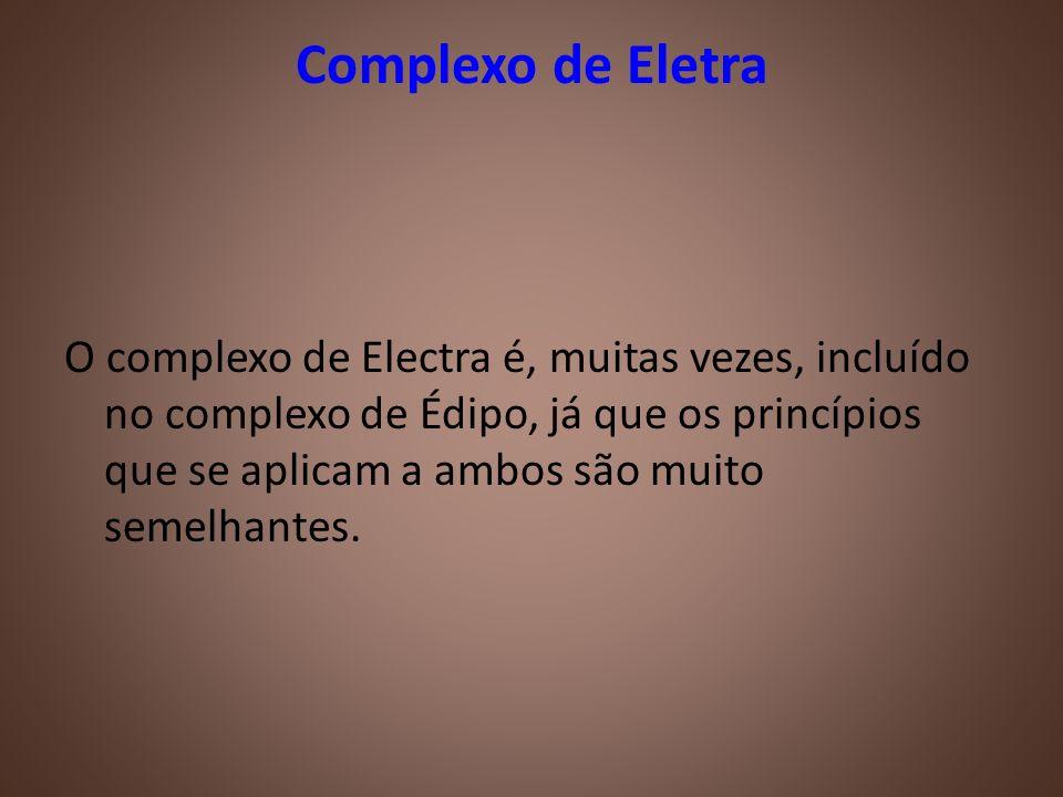 Complexo de Eletra O complexo de Electra é, muitas vezes, incluído no complexo de Édipo, já que os princípios que se aplicam a ambos são muito semelha