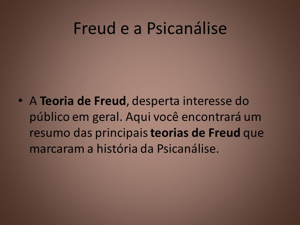 Freud e a Psicanálise A Teoria de Freud, desperta interesse do público em geral. Aqui você encontrará um resumo das principais teorias de Freud que ma