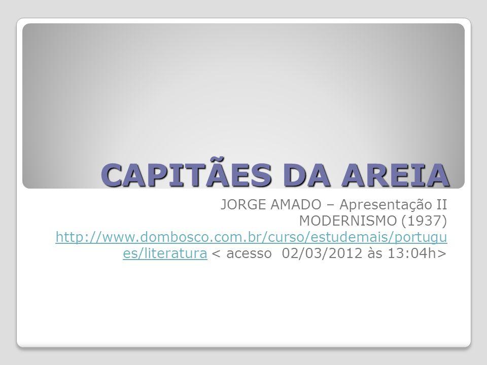 CAPITÃES DA AREIA JORGE AMADO – Apresentação II MODERNISMO (1937) http://www.dombosco.com.br/curso/estudemais/portugu es/literaturahttp://www.dombosco.com.br/curso/estudemais/portugu es/literatura
