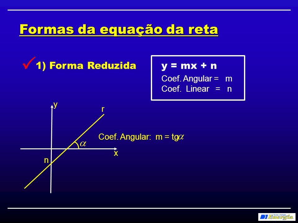 2) Forma Geral ax + by + c = 0 Coef.Angular = -a/b Coef.