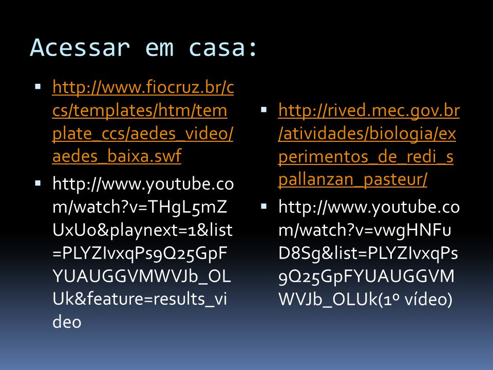 Acessar em casa: http://www.fiocruz.br/c cs/templates/htm/tem plate_ccs/aedes_video/ aedes_baixa.swf http://www.fiocruz.br/c cs/templates/htm/tem plat
