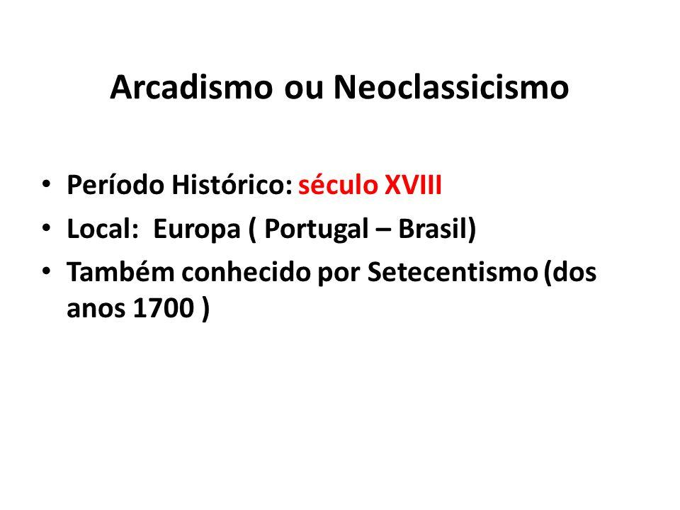 Arcadismo ou Neoclassicismo Período Histórico: século XVIII Local: Europa ( Portugal – Brasil) Também conhecido por Setecentismo (dos anos 1700 )
