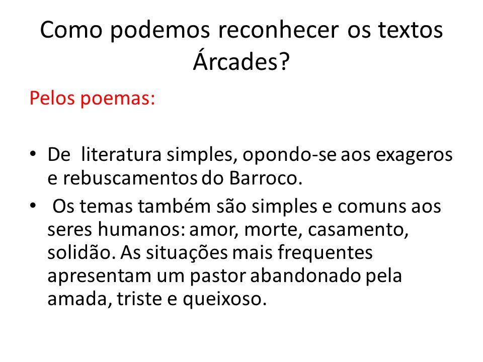 Como podemos reconhecer os textos Árcades? Pelos poemas: De literatura simples, opondo-se aos exageros e rebuscamentos do Barroco. Os temas também são