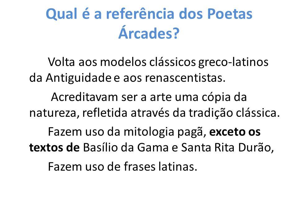 Qual é a referência dos Poetas Árcades? Volta aos modelos clássicos greco-latinos da Antiguidade e aos renascentistas. Acreditavam ser a arte uma cópi
