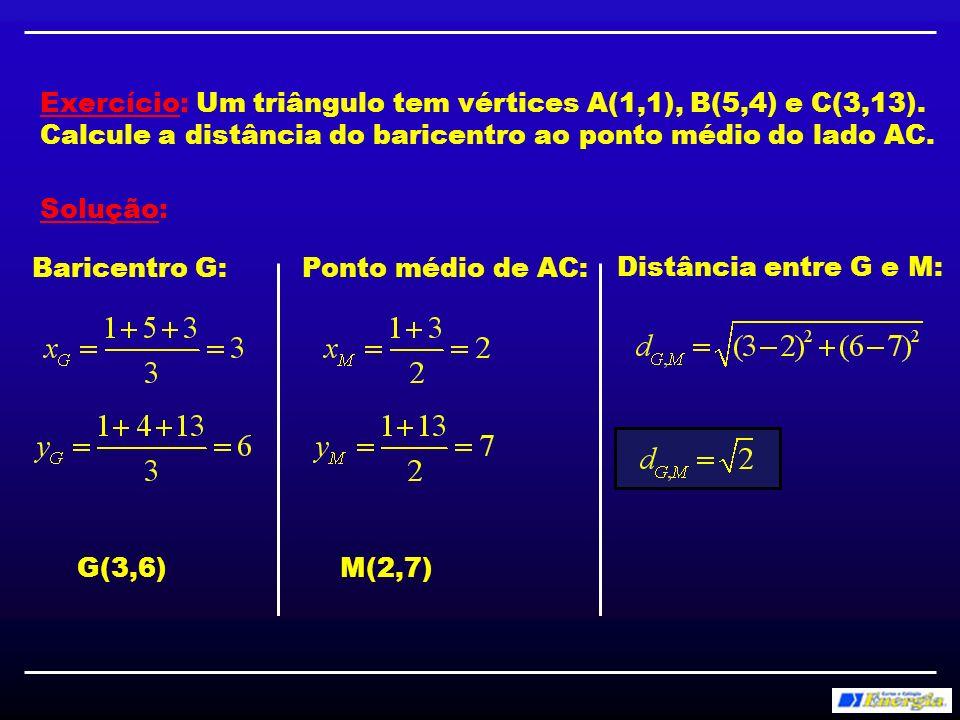 Razão de Secção 4) Razão de Secção: Exercício: Dados os pontos A(1,1) e B(3,4), obter o ponto C tal que AC = 3AB 1 3 1 4 xCxC yCyC B A C xAxA xBxB .