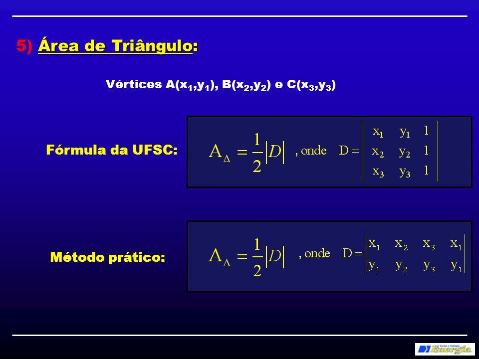 Área de Polígono: 6) Área de Polígono: Método prático: Vértices A(x 1,y 1 ), B(x 2,y 2 ), C(x 3,y 3 ), D(x 4,y 4 ), … OBS: As coordenadas devem ser escritas tomando-se os vértices consecutivamente.