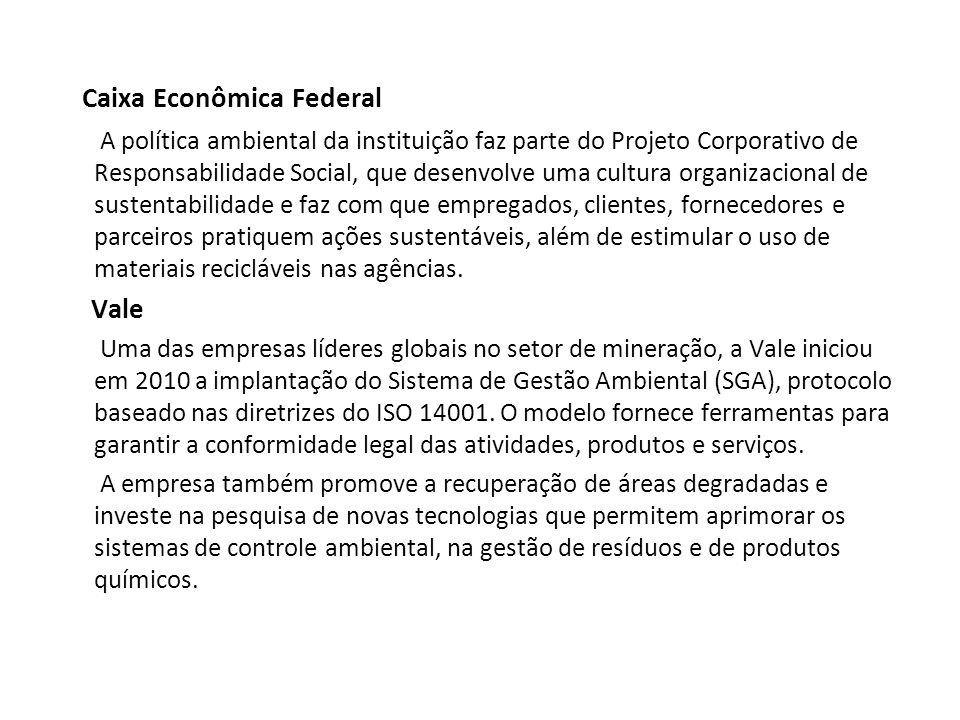 Caixa Econômica Federal A política ambiental da instituição faz parte do Projeto Corporativo de Responsabilidade Social, que desenvolve uma cultura or