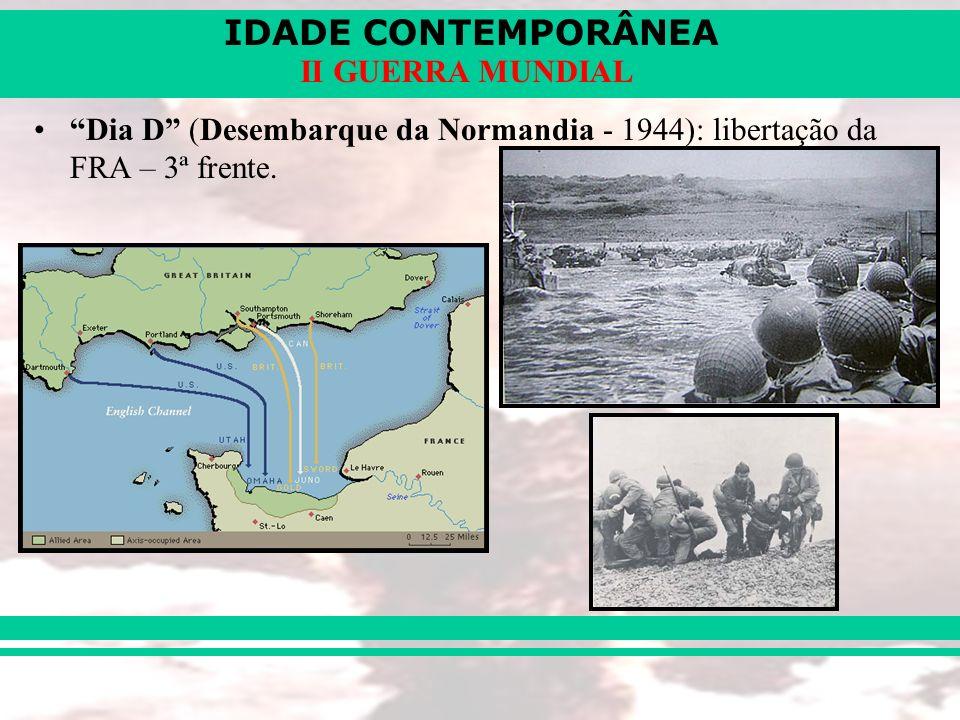 IDADE CONTEMPORÂNEA II GUERRA MUNDIAL Dia D (Desembarque da Normandia - 1944): libertação da FRA – 3ª frente.