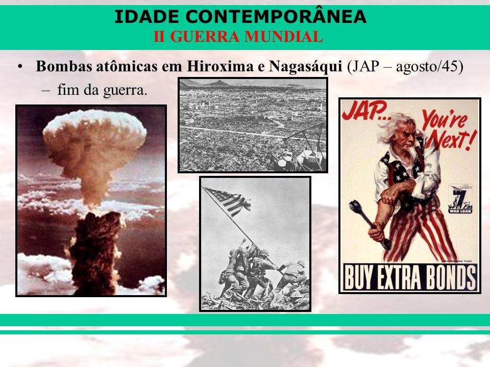 IDADE CONTEMPORÂNEA II GUERRA MUNDIAL Bombas atômicas em Hiroxima e Nagasáqui (JAP – agosto/45) –fim da guerra.