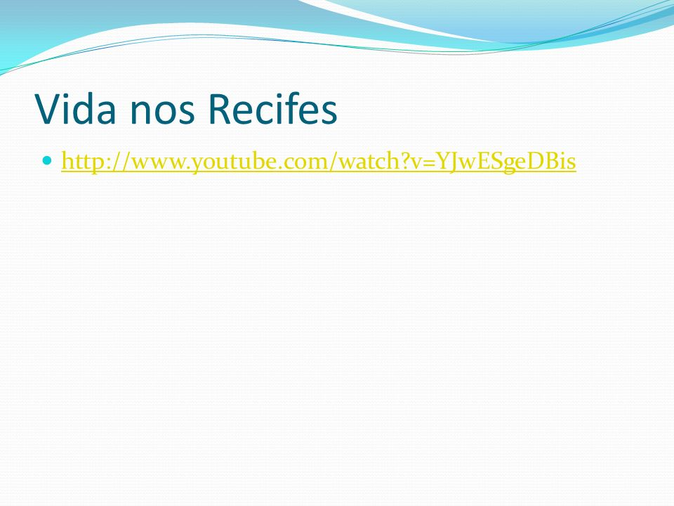 Vida nos Recifes http://www.youtube.com/watch?v=YJwESgeDBis