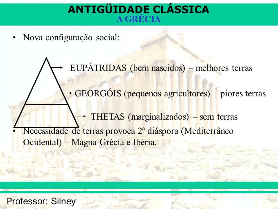 ANTIGÜIDADE CLÁSSICA Professor: Silney A GRÉCIA Nova configuração social: Necessidade de terras provoca 2ª diáspora (Mediterrâneo Ocidental) – Magna G