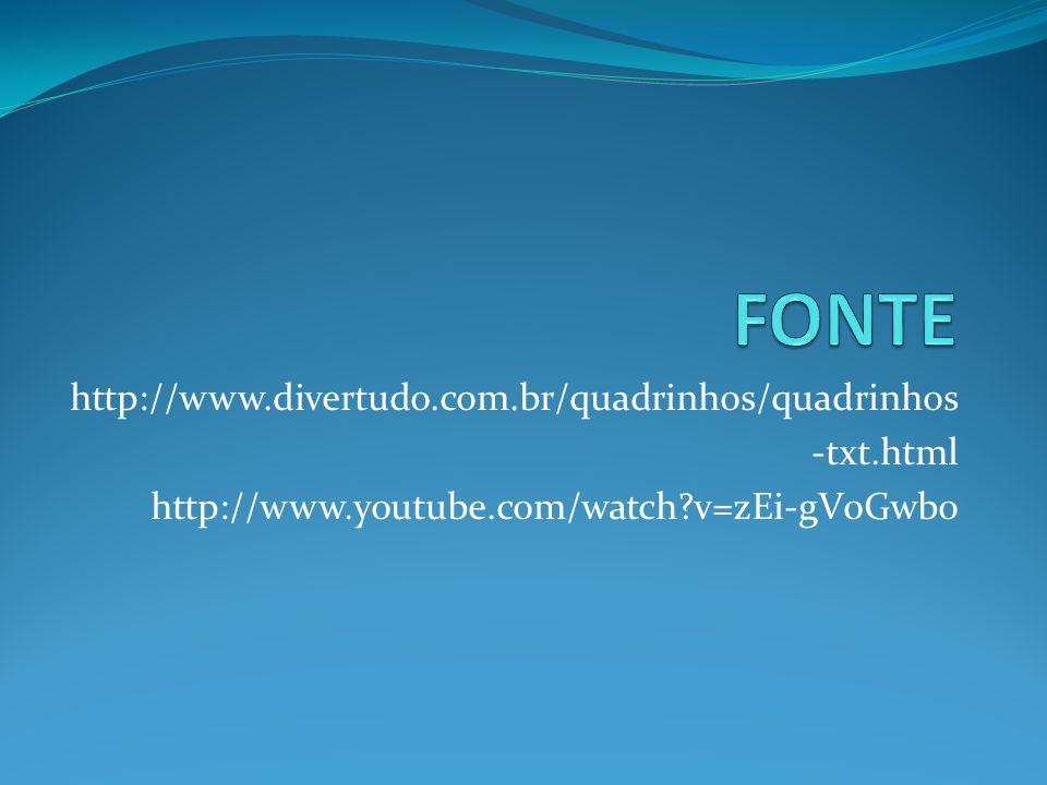 http://www.divertudo.com.br/quadrinhos/quadrinhos -txt.html http://www.youtube.com/watch?v=zEi-gV0Gwbo