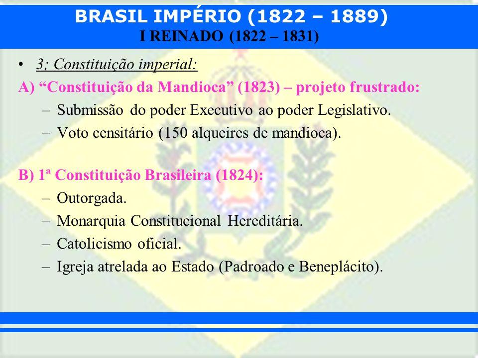 BRASIL IMPÉRIO (1822 – 1889) I REINADO (1822 – 1831) 3; Constituição imperial: A) Constituição da Mandioca (1823) – projeto frustrado: –Submissão do p