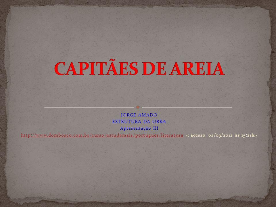JORGE AMADO ESTRUTURA DA OBRA Apresentação III http://www.dombosco.com.br/curso/estudemais/portugues/literatura