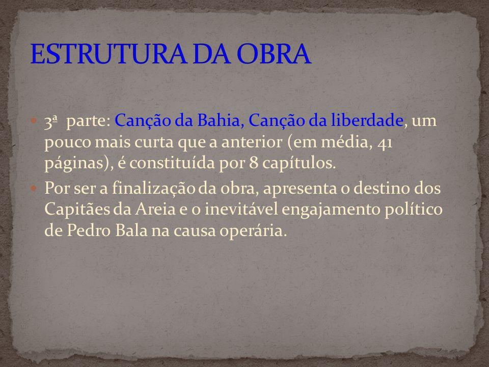 3ª parte: Canção da Bahia, Canção da liberdade, um pouco mais curta que a anterior (em média, 41 páginas), é constituída por 8 capítulos. Por ser a fi
