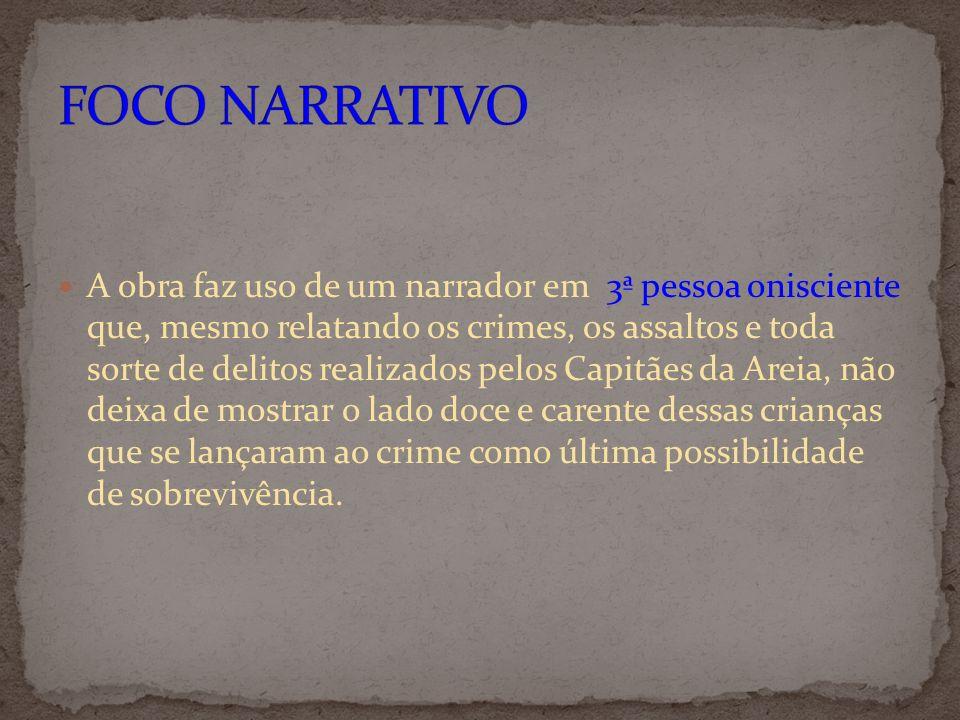A obra faz uso de um narrador em 3ª pessoa onisciente que, mesmo relatando os crimes, os assaltos e toda sorte de delitos realizados pelos Capitães da