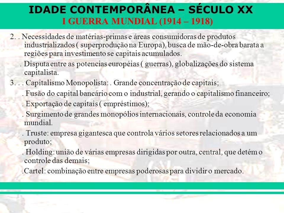 IDADE CONTEMPORÂNEA – SÉCULO XX I GUERRA MUNDIAL (1914 – 1918) 2.. Necessidades de matérias-primas e áreas consumidoras de produtos industrializados (