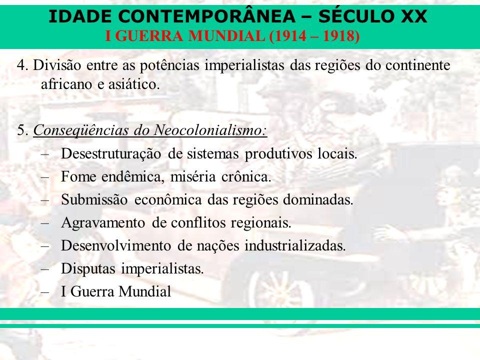 IDADE CONTEMPORÂNEA – SÉCULO XX I GUERRA MUNDIAL (1914 – 1918) 4. Divisão entre as potências imperialistas das regiões do continente africano e asiáti