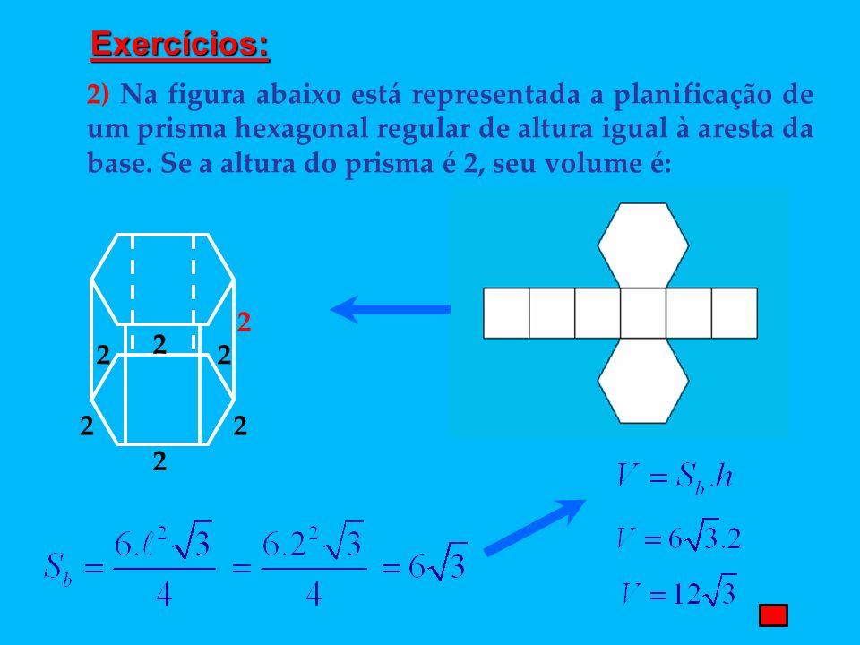 2) Na figura abaixo está representada a planificação de um prisma hexagonal regular de altura igual à aresta da base. Se a altura do prisma é 2, seu v