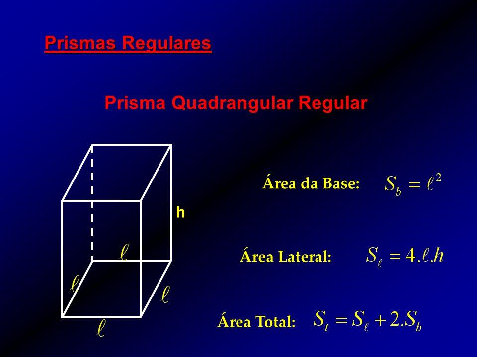 Prismas Regulares Prisma Quadrangular Regular h Área da Base: Área Lateral: Área Total: