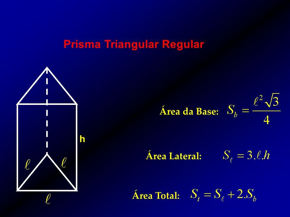 Prisma Triangular Regular h Área da Base: Área Lateral: Área Total: