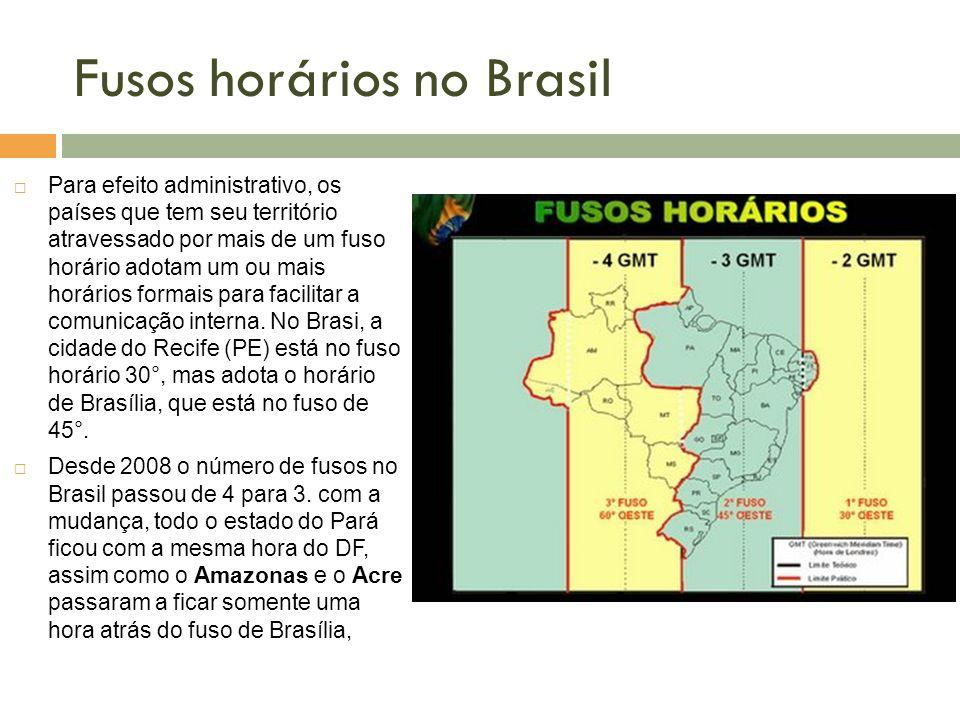 Fusos horários no Brasil Para efeito administrativo, os países que tem seu território atravessado por mais de um fuso horário adotam um ou mais horári