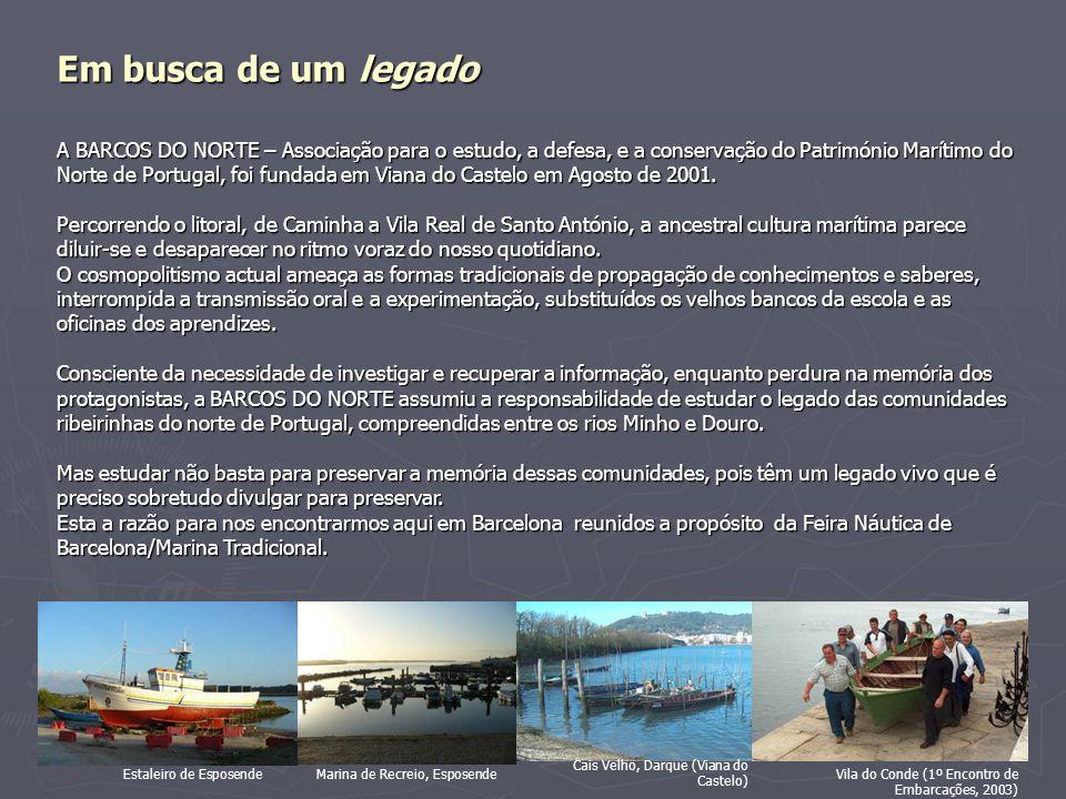 Em busca de um legado A BARCOS DO NORTE – Associação para o estudo, a defesa, e a conservação do Património Marítimo do Norte de Portugal, foi fundada