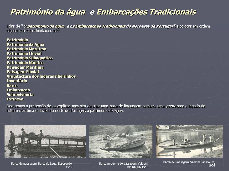 Património da água e Embarcações Tradicionais Falar de O património da água e as Embarcações Tradicionais do Noroeste de Portugal, é colocar em ordem