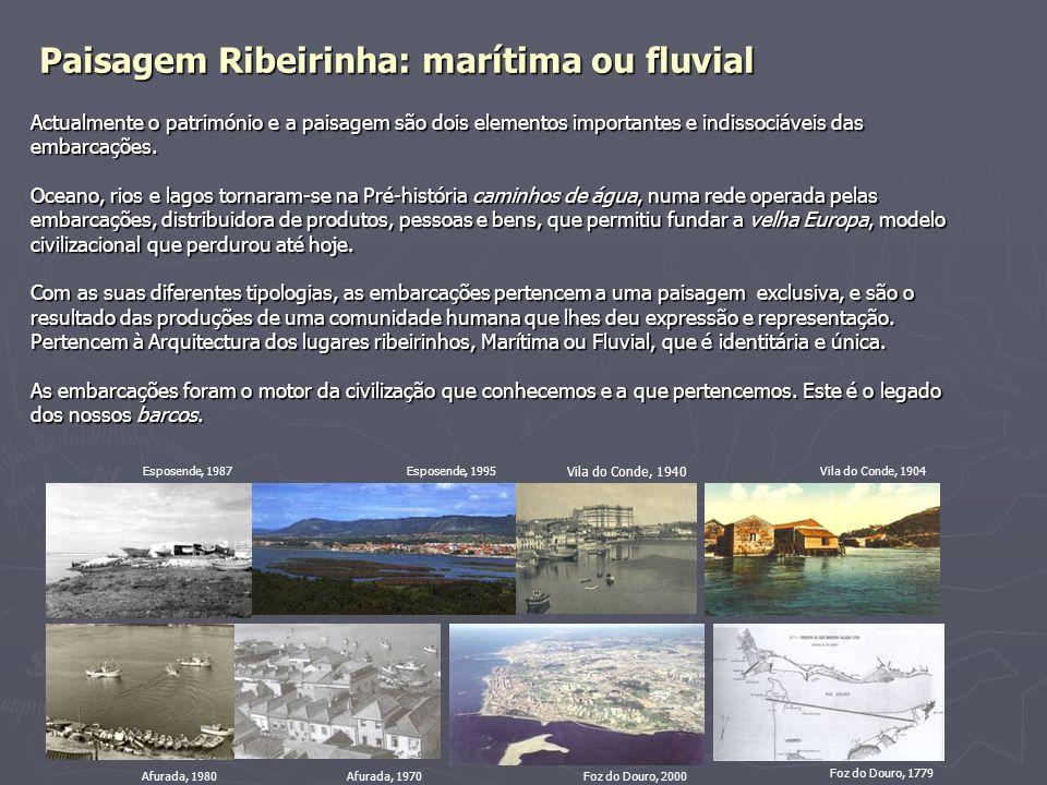 Paisagem Ribeirinha: marítima ou fluvial Actualmente o património e a paisagem são dois elementos importantes e indissociáveis das embarcações. Oceano